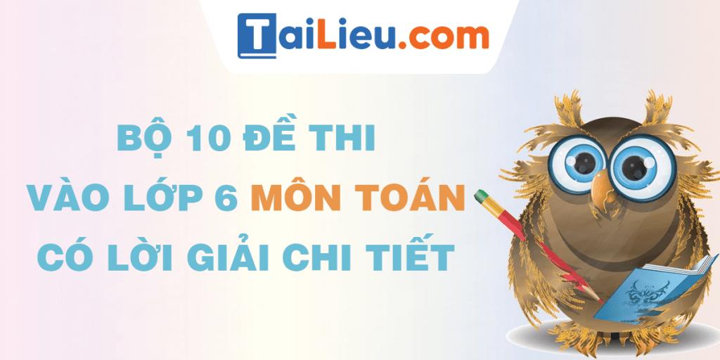 10-de-thi-vao-lop-6-mon-toanco-loi-giai-chi-tiet.png