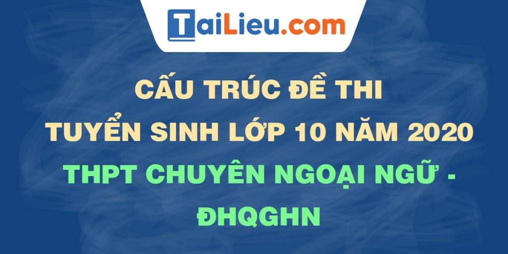cau-truc-de-thi-tuyen-sinh-lop-10-2020-thpt-chuyen-ngoai-ngu-dhqghn.png