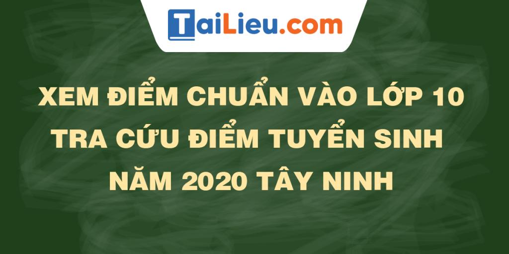 tra-cuu-diem-thi-diem-chuan-lop-10-2020-tay-ninh.png