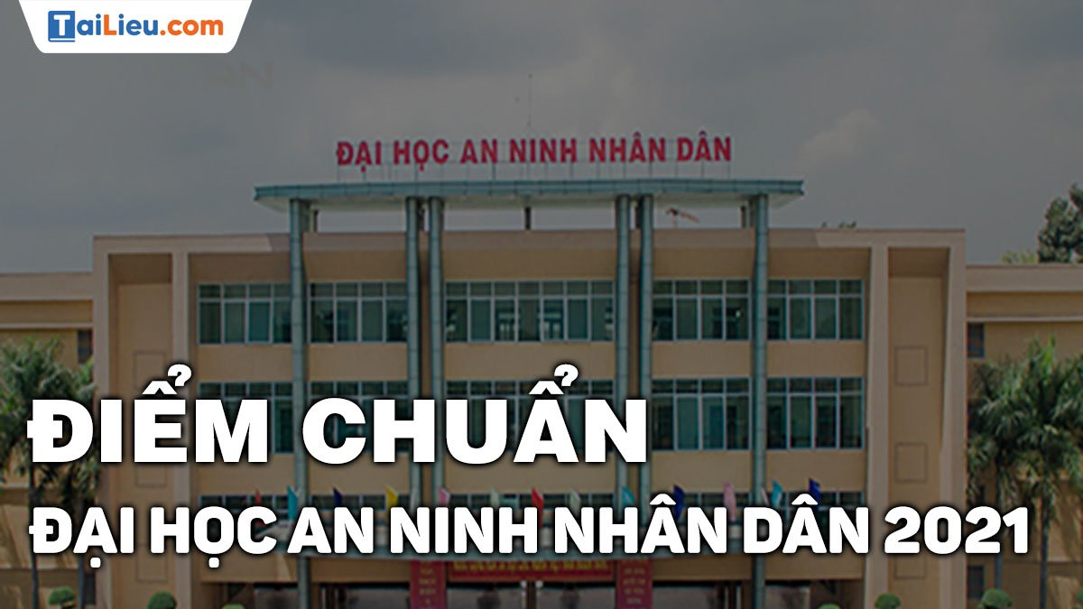 diem-chuan-dai-hoc-an-ninh-nhan-dan-2021.jpg