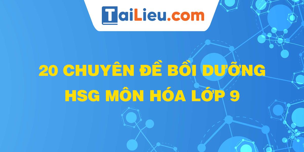 20-chuyen-de-boi-duong-hsg-mon-hoa-lop-9.png