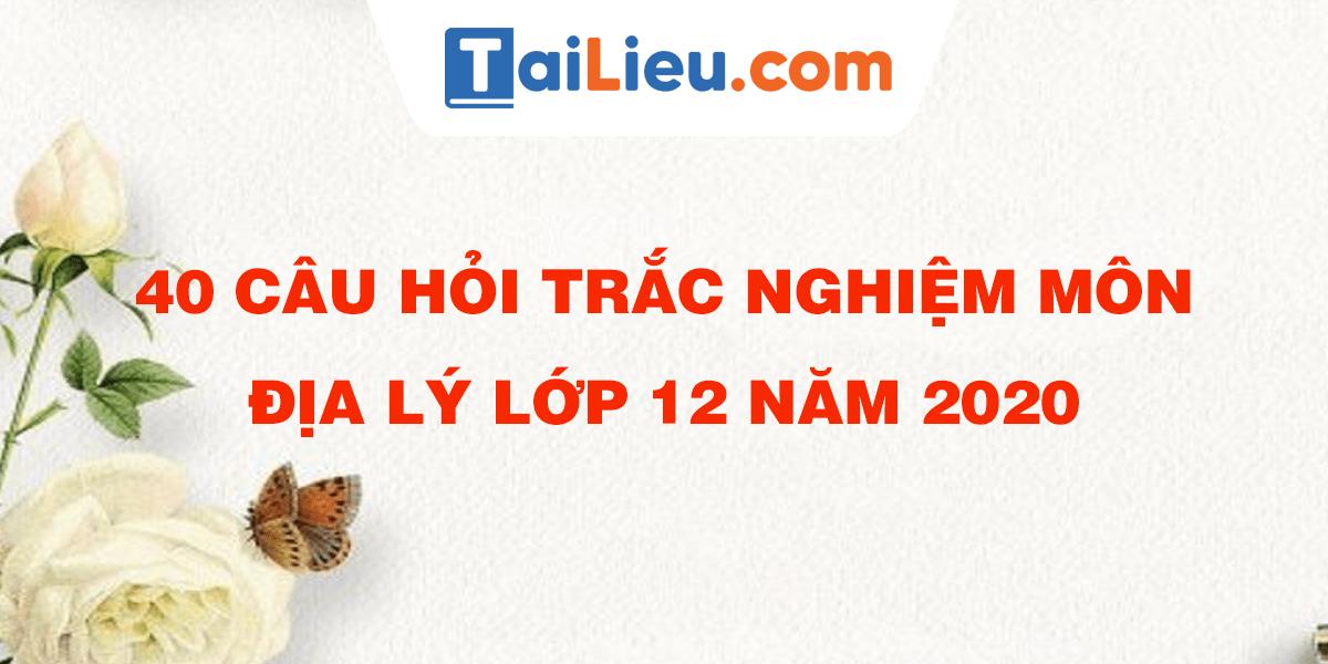 40-cau-hoi-trac-nghiem-mon-dia-ly-lop-12-nam-2020-1.png