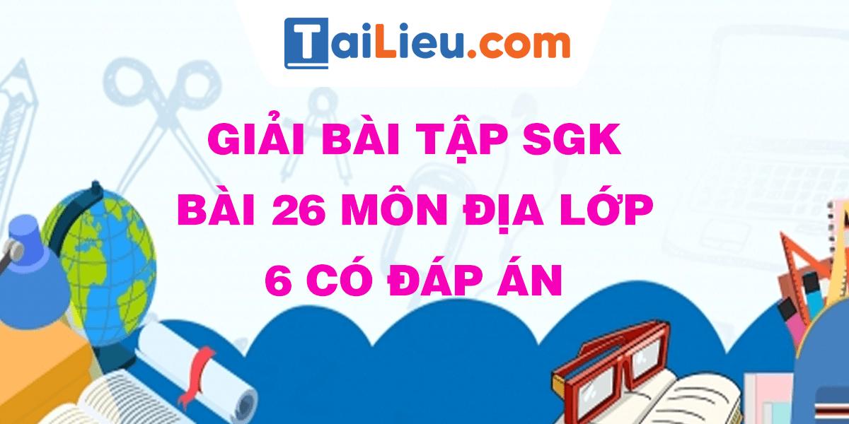 giai-bai-tap-sgk-bai-26-mon-dia-lop-6-co-dap-an.png