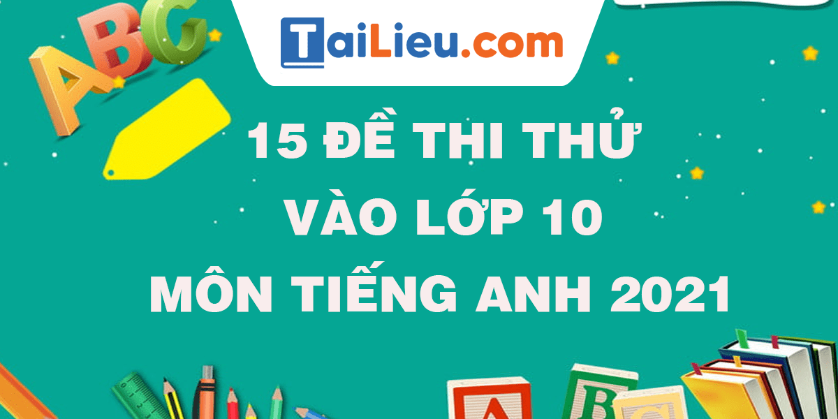 15-de-thi-thu-vao-lop-10-mon-anh-nam-2021-moi-nhat.png
