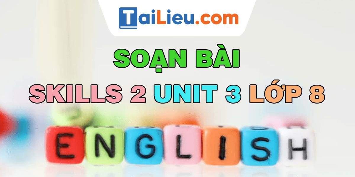 soan-bai-skill-2-unit-3-lop-8.png