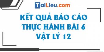 ket-qua-bao-cao-thuc-hanh-bai-6-vat-ly-12.png