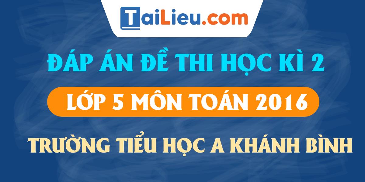 dap-an-de-thi-hoc-ki-2-mon-toan-lop-5-khanh-binh-2016.png