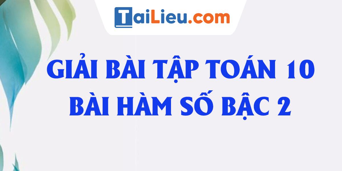 giai-bai-tap-toan-10-ham-so-bac-2.png