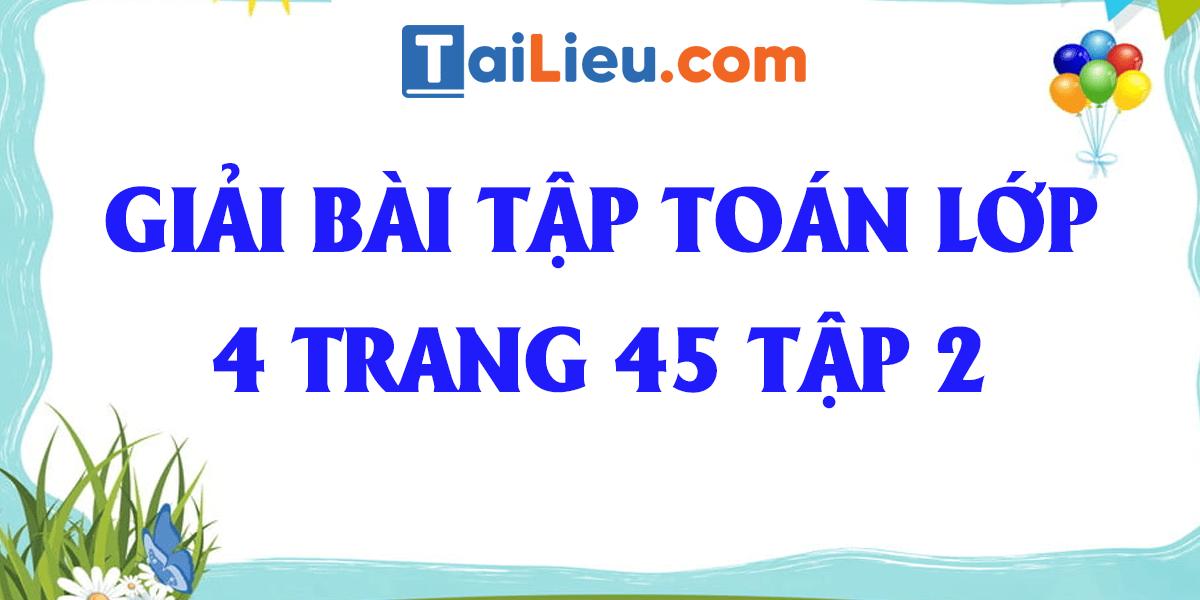 giai-bai-tap-toan-lop-4-trang-45-tap-2.png