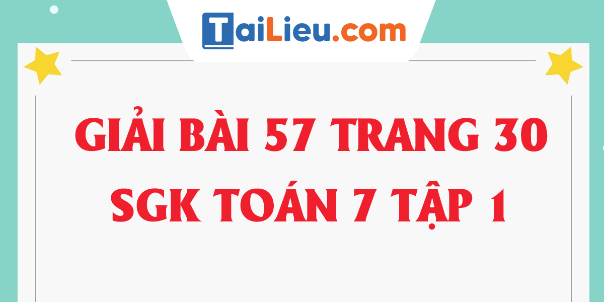 giai-bai-57-trang-30-sgk-toan-7-tap-1.png
