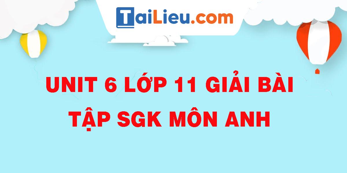 unit-6-lop-11-giai-bai-tap-sgk-mon-anh.png