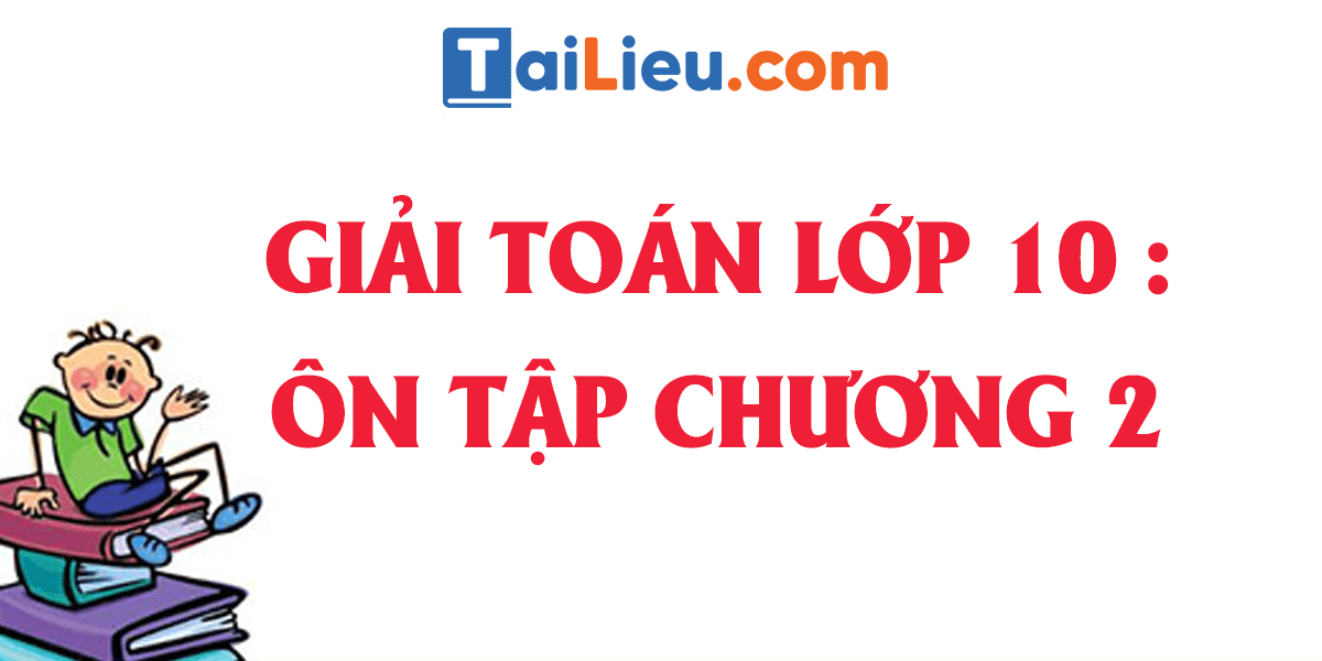 giai-toan-lop-10-phan-on-tap-chuong-2-hay.png