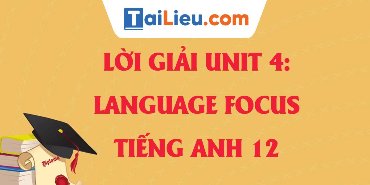 loi-giai-unit-4-language-focus-tieng-anh-12-hay.png