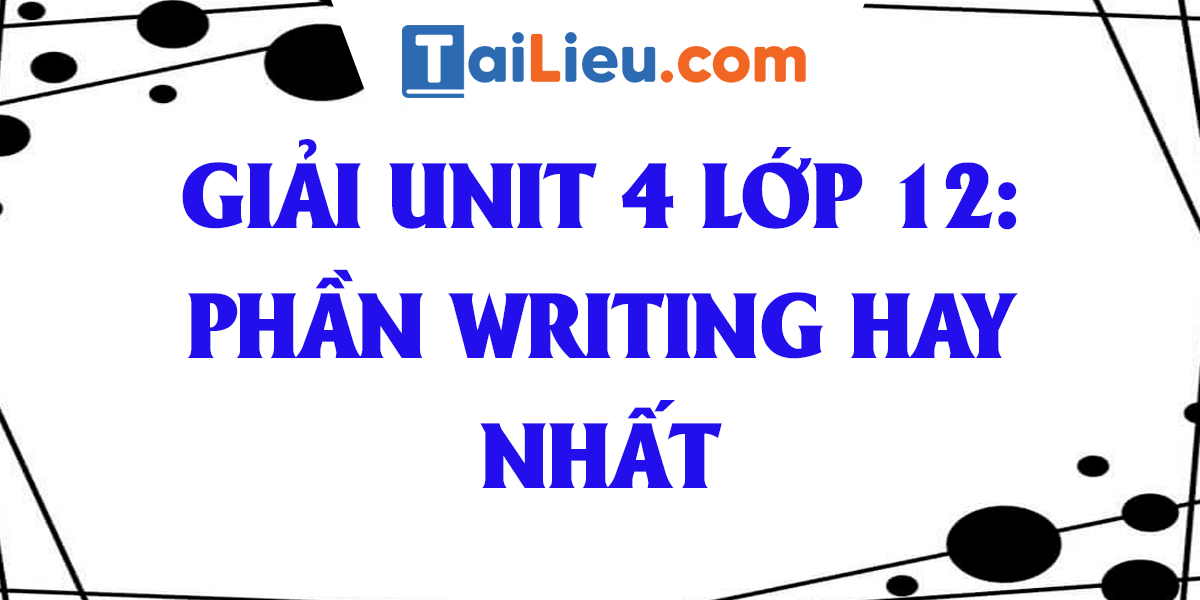 loi-giai-unit-4-writing-tieng-anh-lop-12-hay-nhat.png