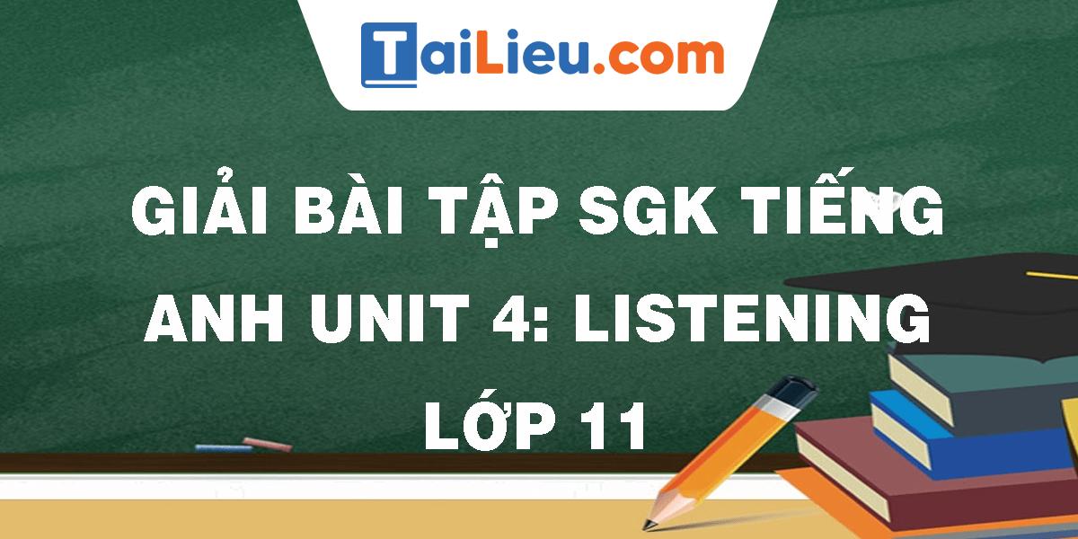 giai-bai-tap-sgk-tieng-anh-unit-4-listening-lop-11.png