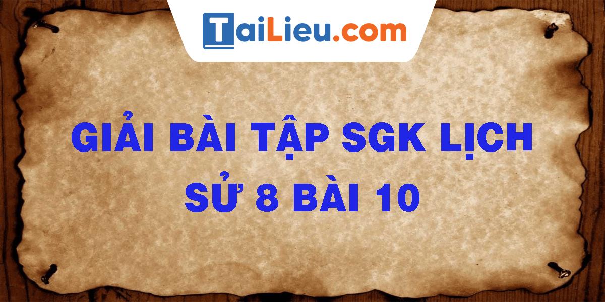 giai-bai-tap-sgk-lich-su-8-bai-10.png
