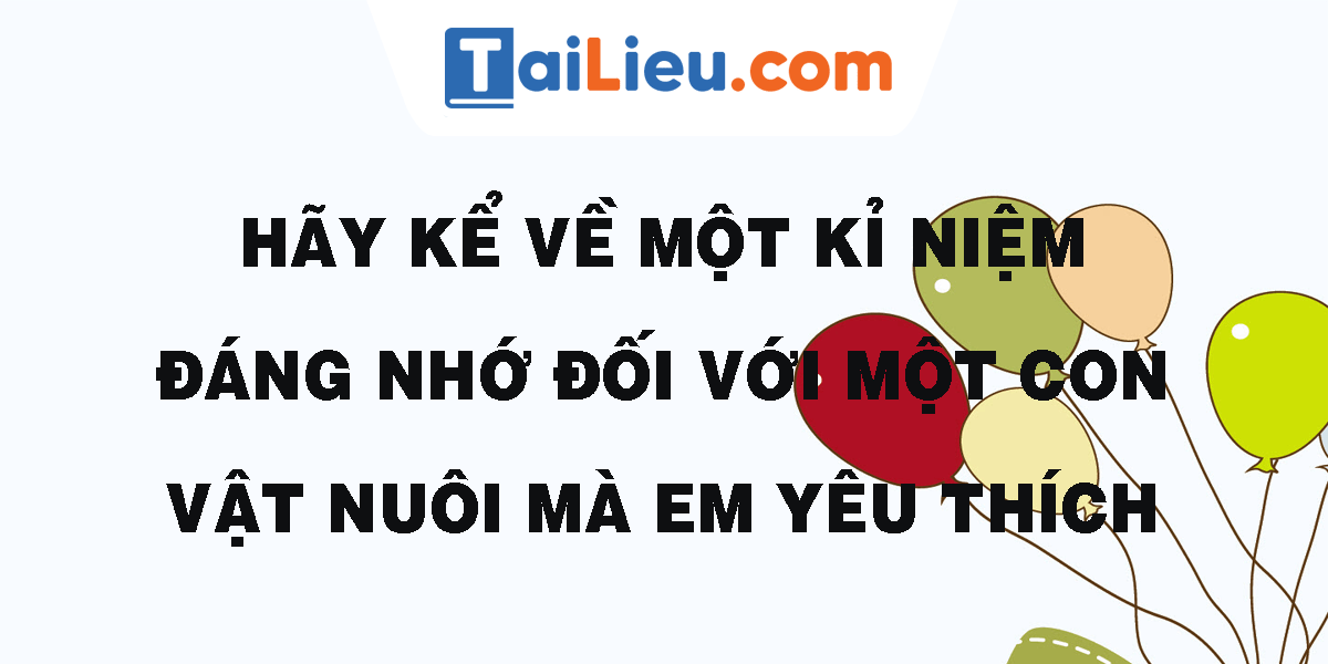 hay-ke-ve-mot-ki-niem-dang-nho-doi-voi-mot-con-vat-nuoi-ma-em-yeu-thich.png