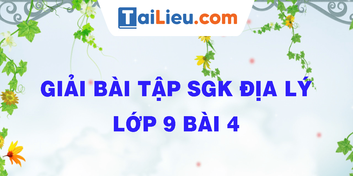 giai-bai-tap-sgk-dia-ly-lop-9-bai-4.png
