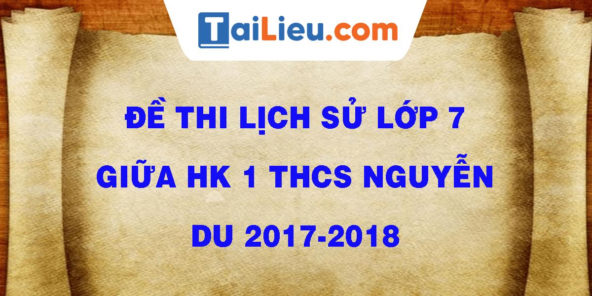 de-thi-lich-su-lop-7-giua-hk-1-thcs-nguyen-du-2017-2018.png