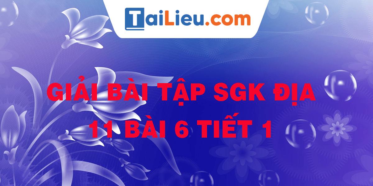 giai-bai-tap-sgk-dia-11-bai-6-tiet-1.png