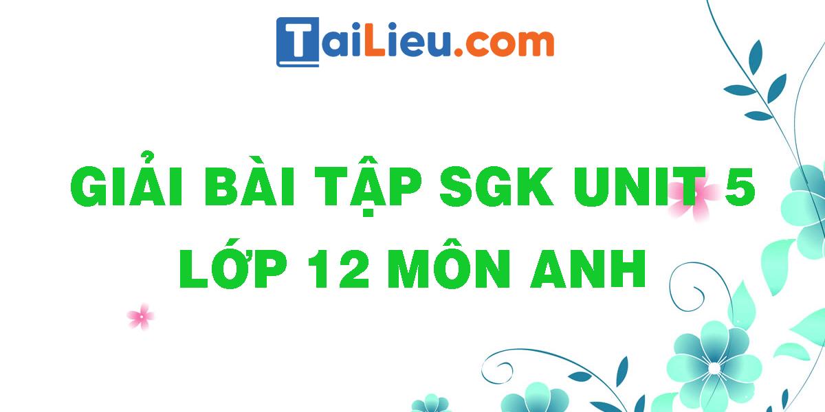 giai-bai-tap-sgk-unit-5-lop-12-mon-anh.png