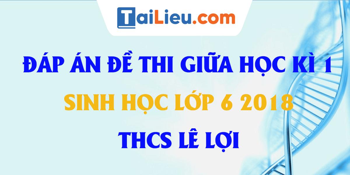 dap-an-de-thi-sinh-hoc-lop-6-giua-ki-1-2018-thcs-le-loi.png