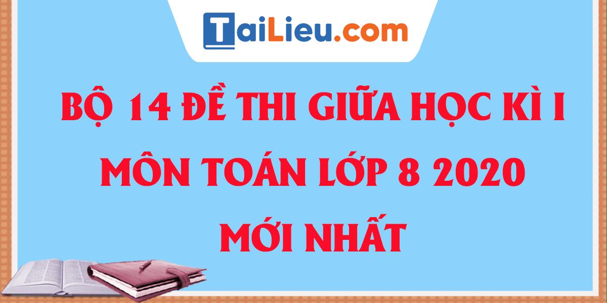 bo-14-de-thi-giua-ki-1-toan-8-2020-phan-1.png