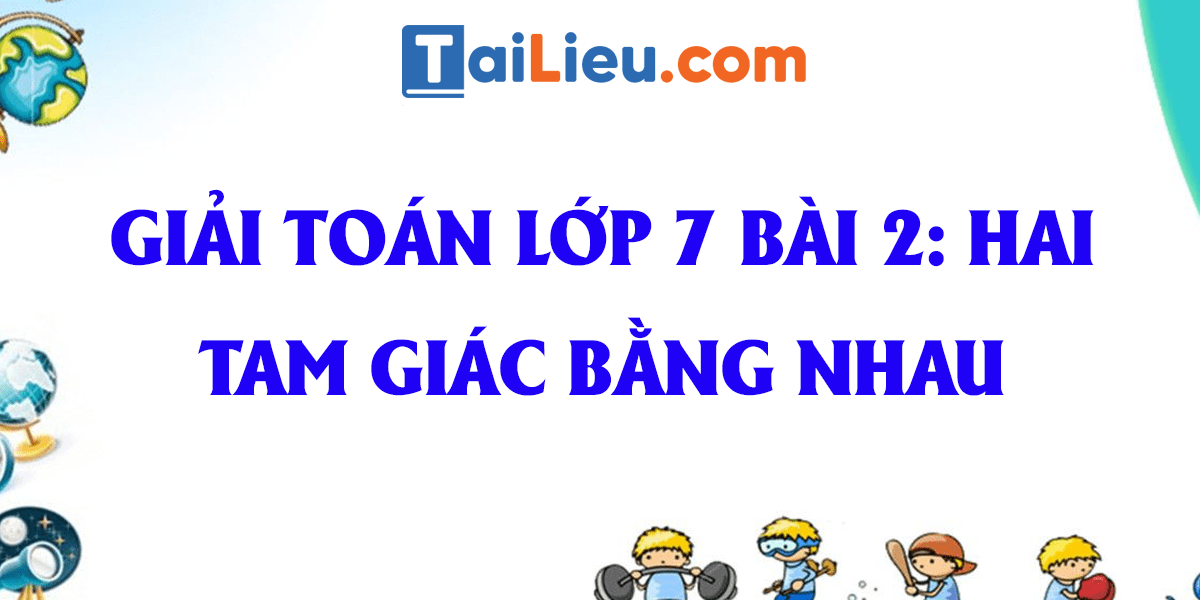 giai-toan-lop-7-bai-2-hai-tam-giac-bang-nhau-day-du-nhat.png