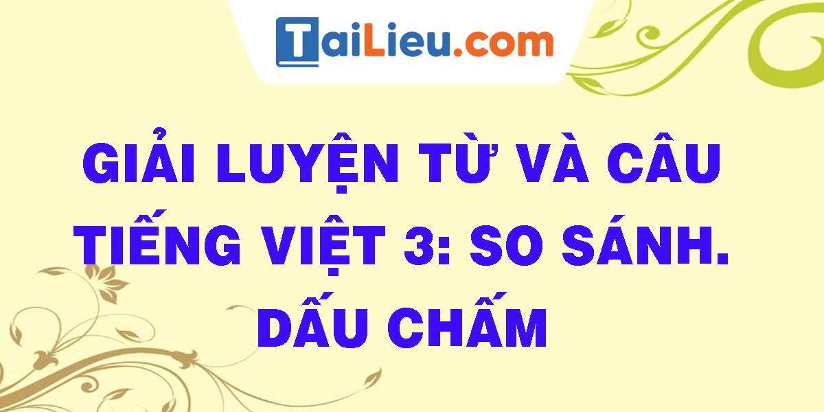 giai-luyen-tu-va-cau-tieng-viet-3-so-sanh-dau-cham.png