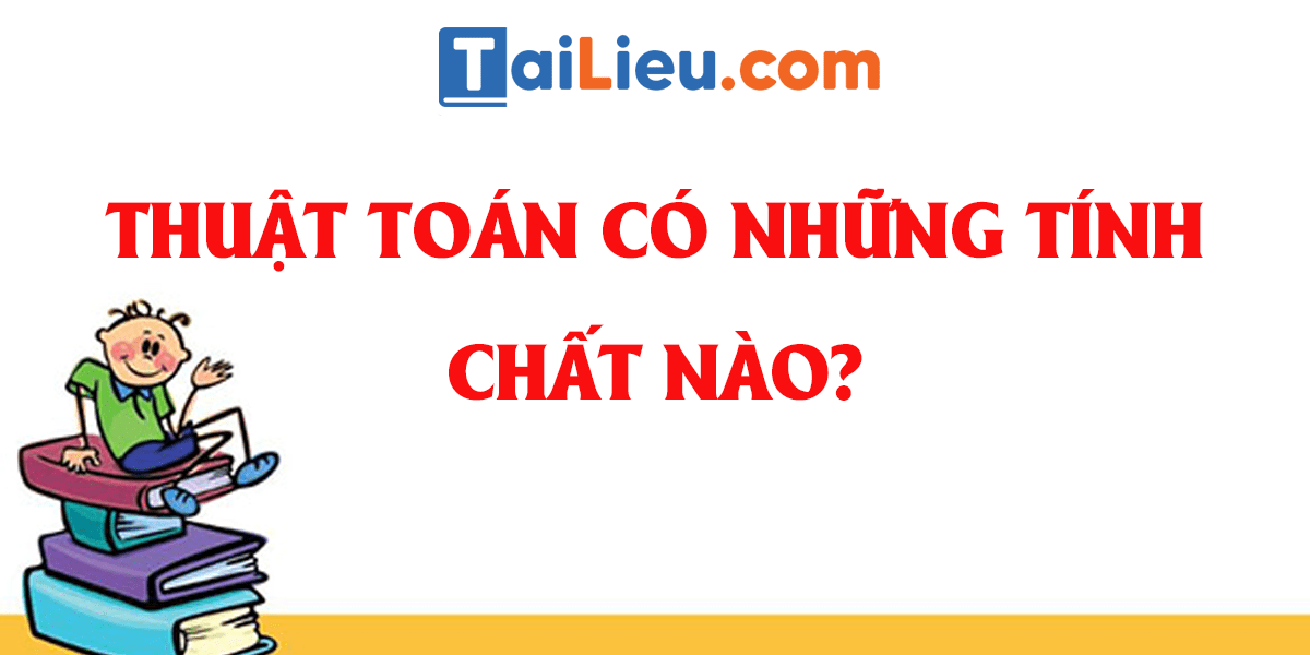 thuat-toan-co-nhung-tinh-chat-nao-duoi-day.png
