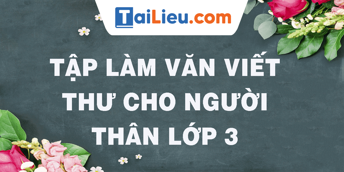 tap-lam-van-viet-thu-cho-nguoi-than-lop-3.png
