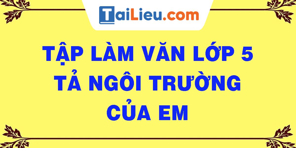 tap-lam-van-lop-5-ta-ngoi-truong-cua-em.png