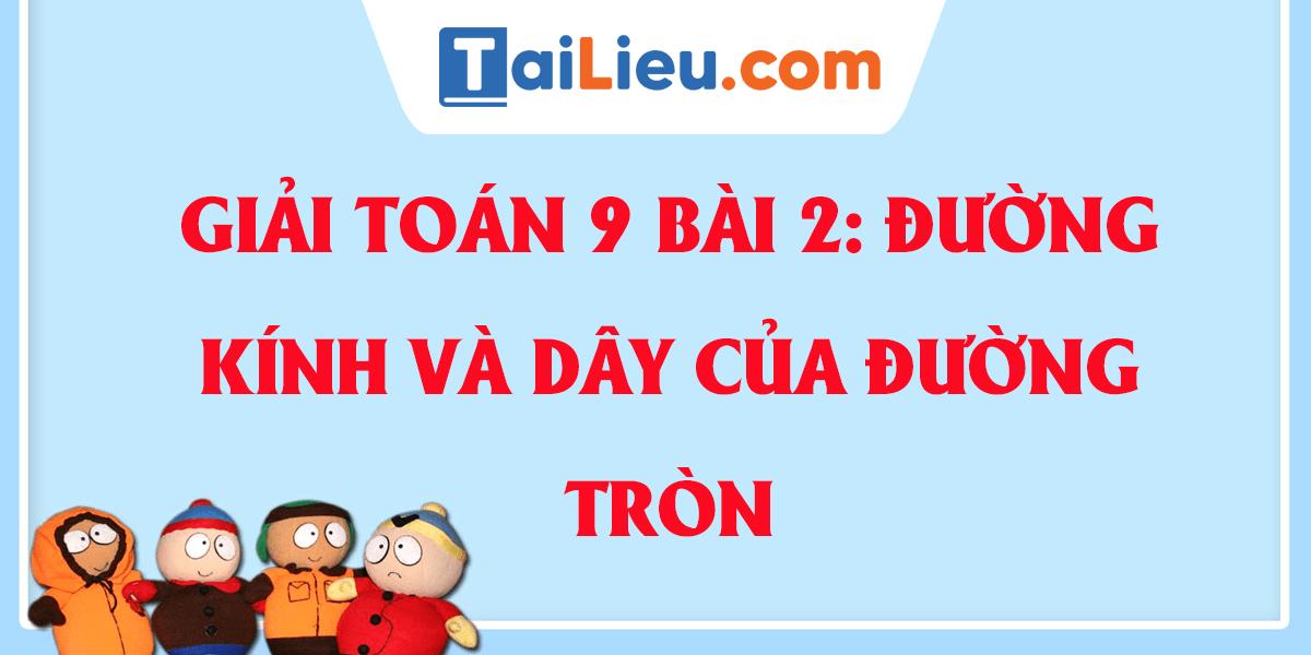 giai-toan-9-bai-2-duong-kinh-va-day-cua-duong-tron.png