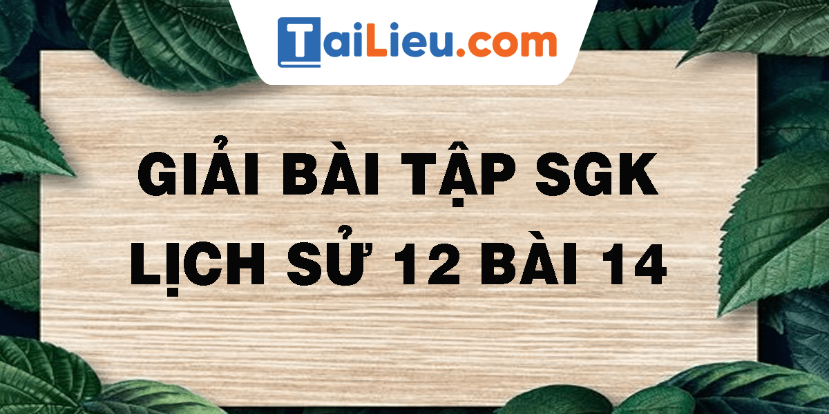 giai-bai-tap-sgk-lich-su-12-bai-14.png