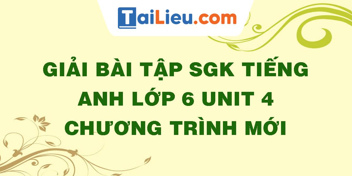 giai-bai-tap-sgk-tieng-anh-lop-6-unit-4-chuong-trinh-moi.png