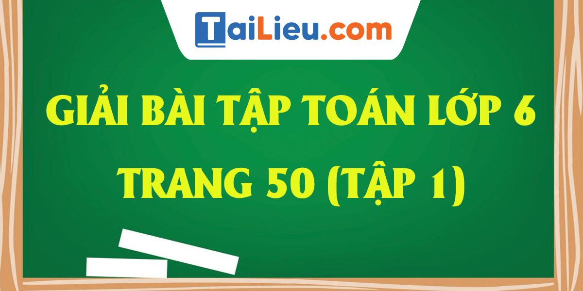 giai-bai-tap-toan-lop-6-sgk-trang-50-tap-1-day-du-nhat.png