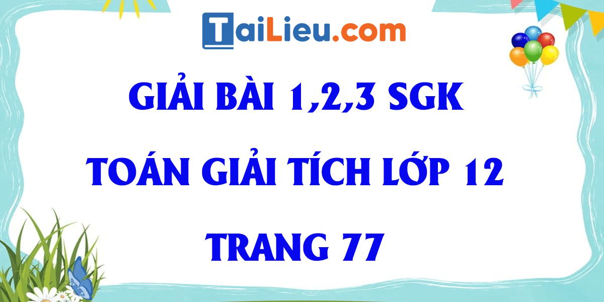 giai-bai-1-2-3-trang-77-sgk-toan-giai-tich-12.png
