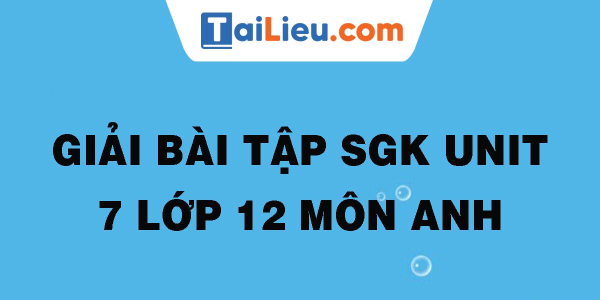 giai-bai-tap-sgk-unit-7-lop-12-mon-anh.png