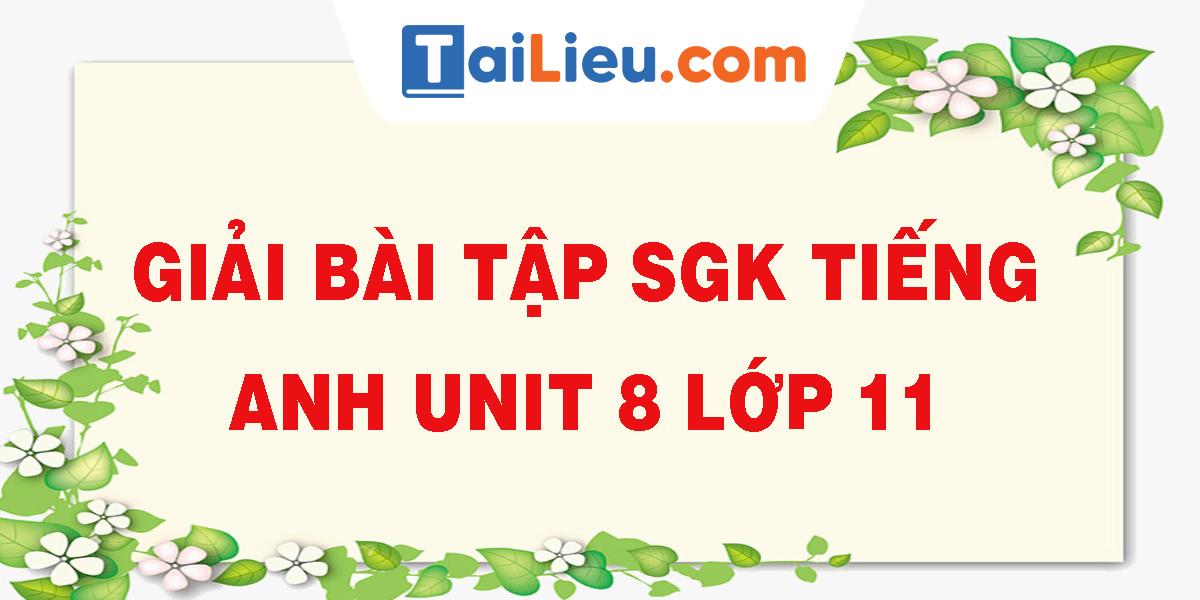 giai-bai-tap-sgk-tieng-anh-unit-8-lop-11.png