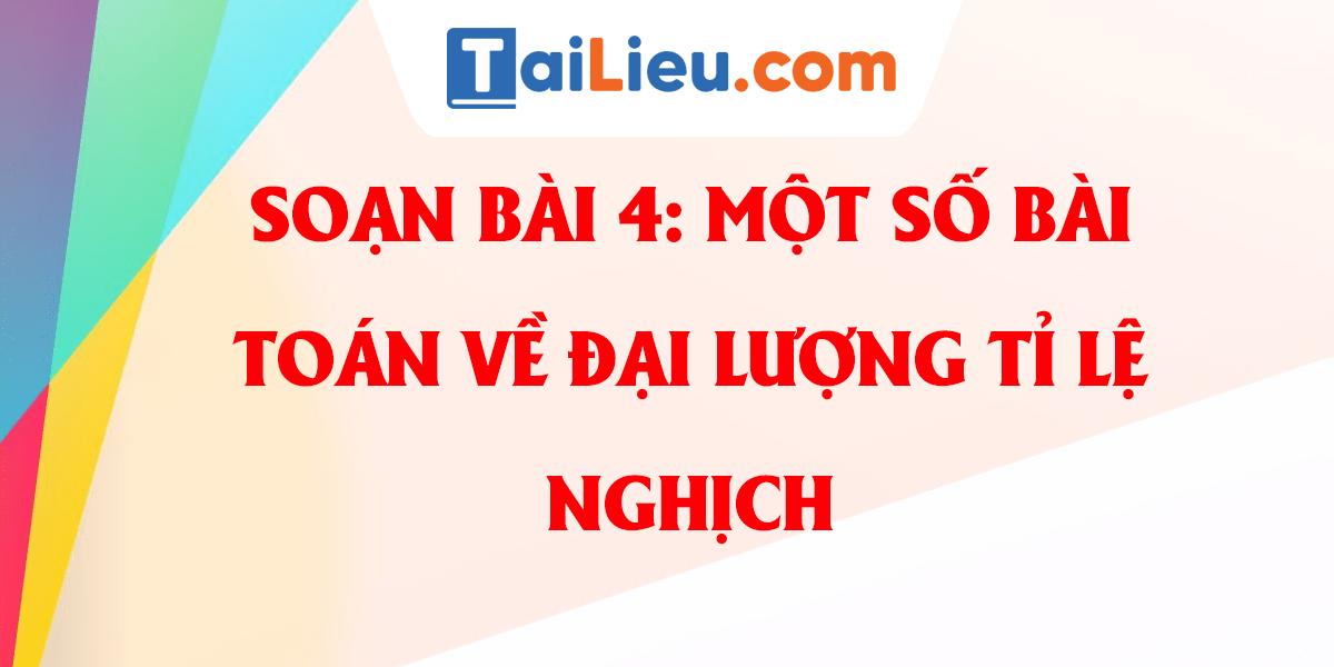 soan-bai-4-mot-so-bai-toan-ve-dai-luong-ti-le-nghich-lop-7-day-du.png