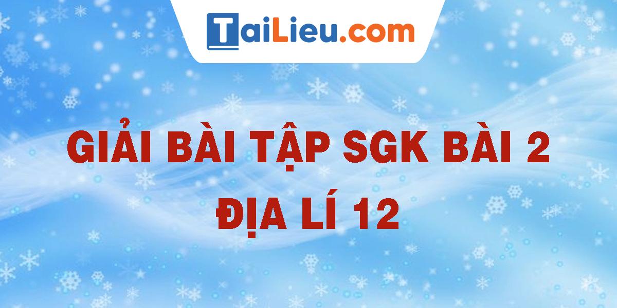 giai-bai-tap-sgk-bai-2-dia-li-12.png