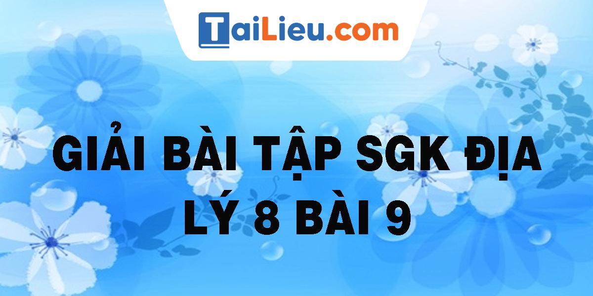 giai-bai-tap-sgk-dia-ly-8-bai-9.png