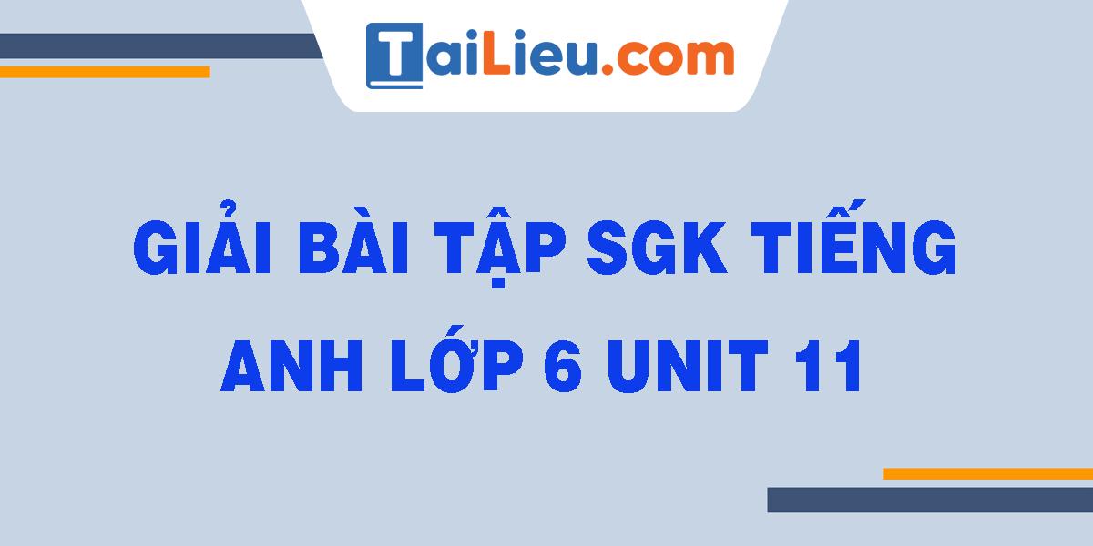 giai-bai-tap-sgk-tieng-anh-lop-6-unit-11.png