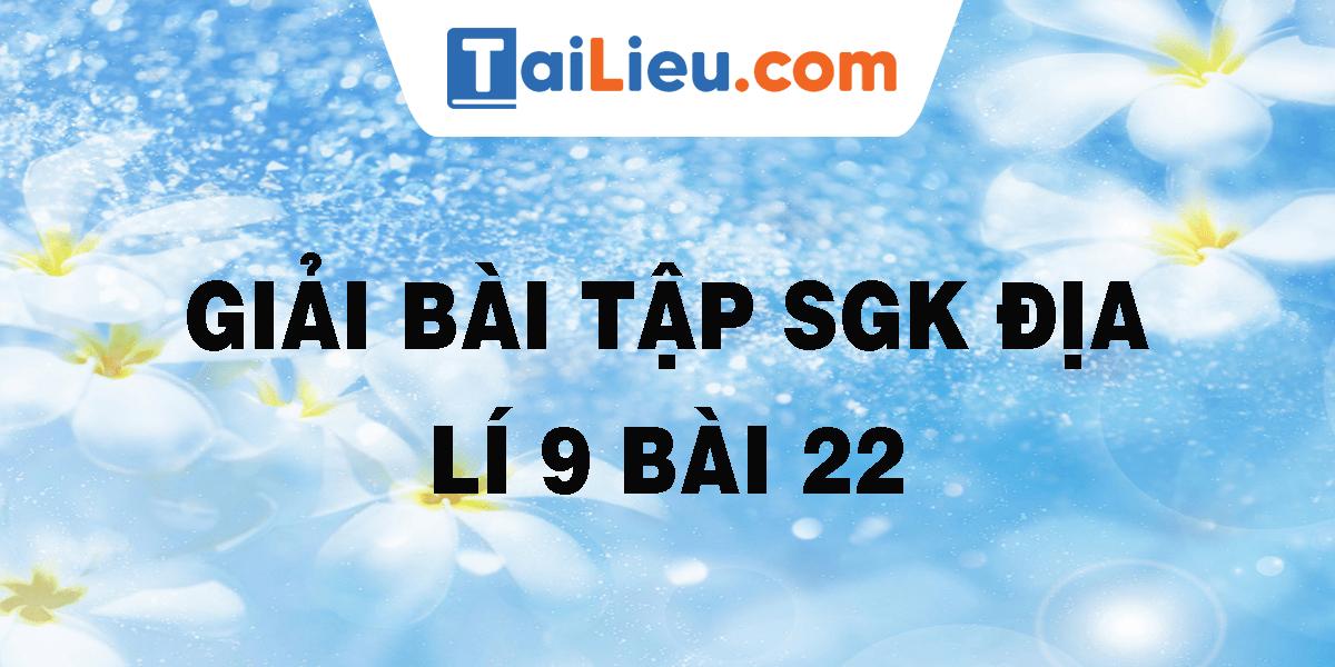 giai-bai-tap-sgk-dia-li-9-bai-22.png