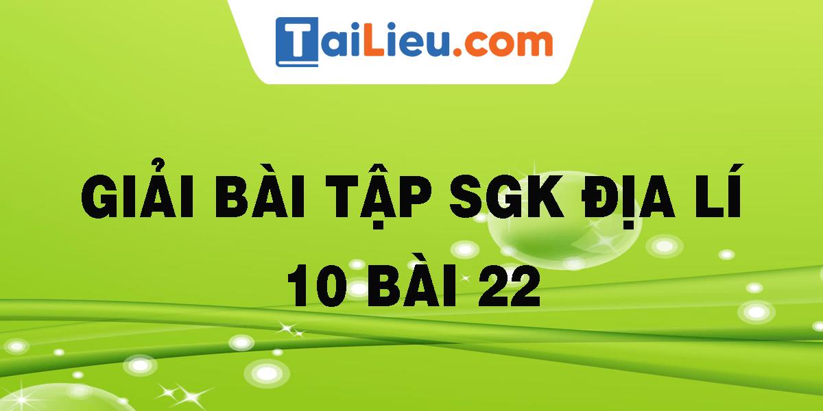giai-bai-tap-sgk-dia-li-10-bai-22.png