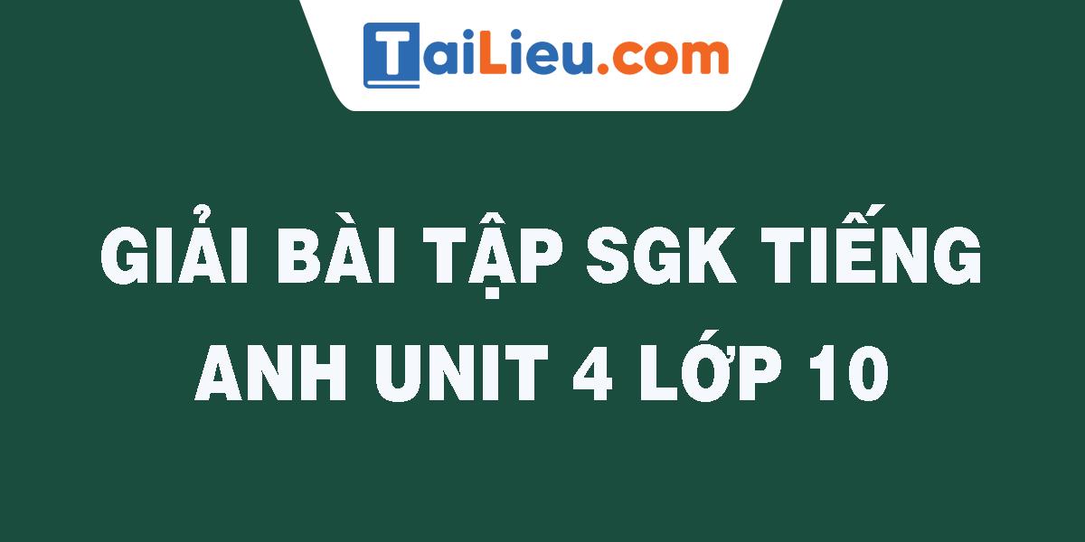 giai-bai-tap-sgk-tieng-anh-unit-4-lop-10.png