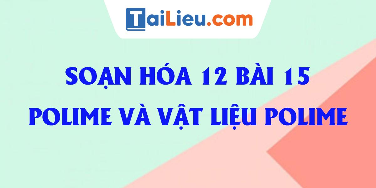 giai-bai-15-hoa-12-luyen-tap-polime-va-vat-lieu-polime.png