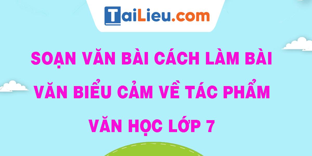 soan-van-bai-cach-lam-bai-van-bieu-cam-ve-tac-pham-van-hoc-lop-7.png