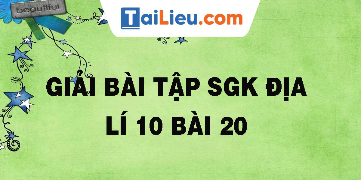 giai-bai-tap-sgk-dia-li-10-bai-20.png