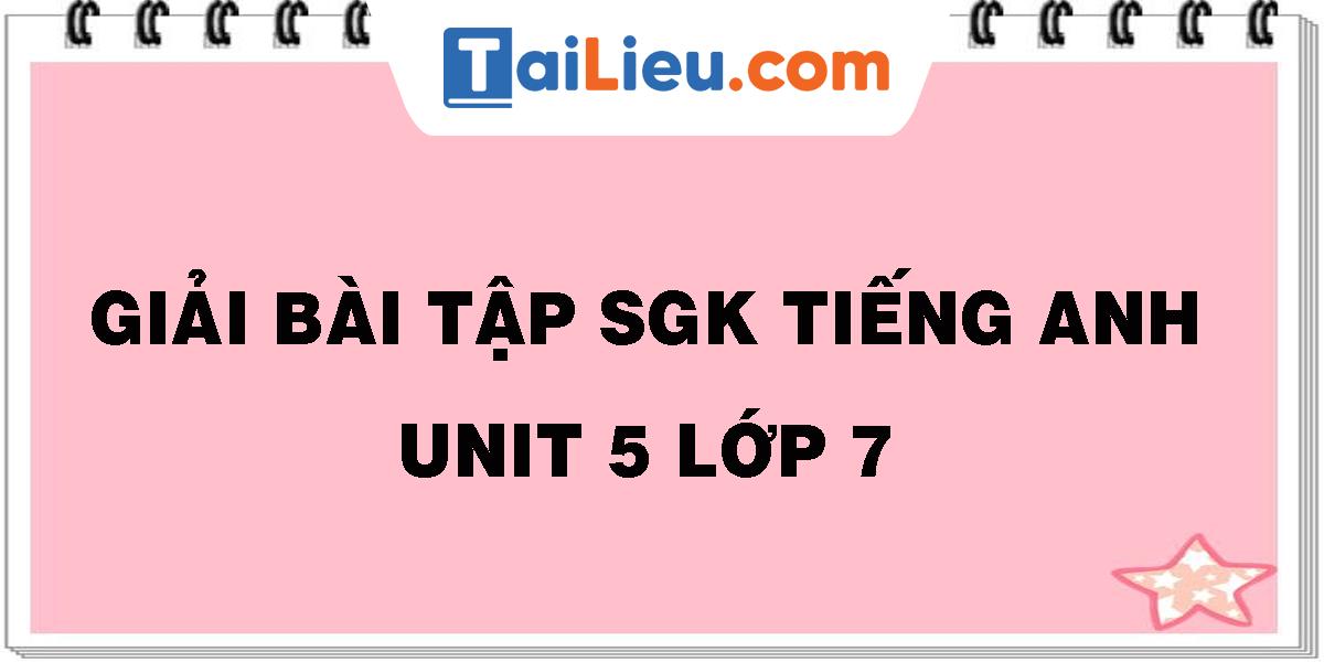 giai-bai-tap-sgk-tieng-anh-unit-5-lop-7.png